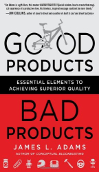 James Adams: Good Products, Bad Products: Essential Elements to Achieving Superior Quality