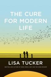 Lisa Tucker: The Cure for Modern Life: A Novel
