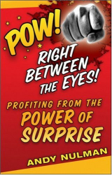 Andy Nulman: Pow! Right Between the Eyes: Profiting from the Power of Surprise