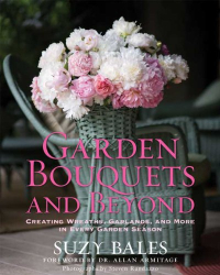 Suzy Bales: Garden Bouquets and Beyond: Creating Wreaths, Garlands, and More in Every Garden Season
