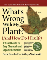 David Deardorff and Kathryn Wadsworth: What's Wrong With My Plant? (And How Do I Fix It?): A Visual Guide to Easy Diagnosis and Organic Remedies