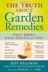 Jeff Gillman: The Truth About Garden Remedies: What Works, What Doesn't, and Why