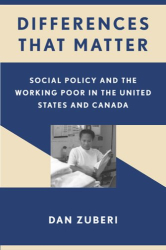 Dan Zuberi: Differences That Matter: Social Policy and the Working Poor in the United States and Canada