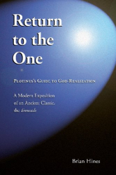 Brian Hines: Return to the One: Plotinus's Guide to God-Realization.