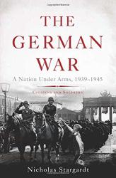 Nicholas Stargardt: The German War: A Nation Under Arms, 1939–1945