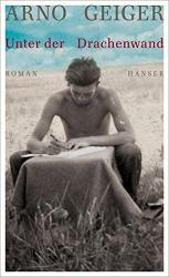 Arno Geiger: Unter der Drachenwand: Roman
