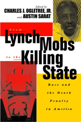 Charles Ogletree & Austin Sarat: From Lynch Mobs to the Killing State
