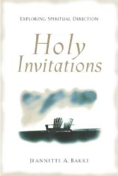 Jeannette A. Bakke: Holy Invitations: Exploring Spiritual Direction