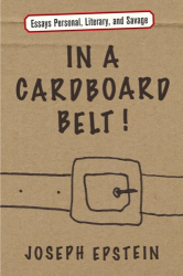 Joseph Epstein: In a Cardboard Belt!: Essays Personal, Literary, and Savage