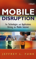 Jeff  Funk: Mobile Disruption: The Technologies and Applications That are Driving the Mobile Internet
