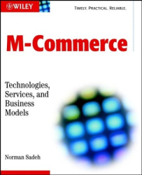 Norman Sadeh: M Commerce: Technologies, Services, and Business Models