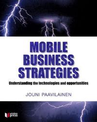 Jouni Paavilainen: Mobile Business Strategies: Understanding the Technologies and Opportunities
