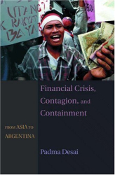 Padma Desai: Financial Crisis, Contagion, and Containment: From Asia to Argentina