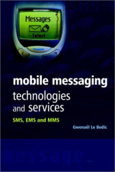 Gwenael Le Bodic: Mobile Messaging Technologies and Services: SMS, EMS and MMS