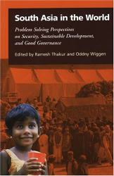 Ramesh Chandra Thakur: South Asia in the World: Problem-Solving Perspectives on Security, Sustainable Development, and Good Governance