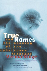 Vernor Vinge: True Names: And the Opening of the Cyberspace Frontier