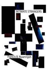 Francis B. Nyamnjoh: Intimate Strangers