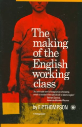E.P. Thompson: Making of the English Working Class