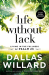 Dallas Willard: Life Without Lack: Living in the Fullness of Psalm 23