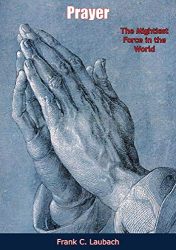 Laubach, Frank C.: Prayer: The Mightiest Force in the World