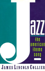 James Lincoln Collier: Jazz - The American Theme Song