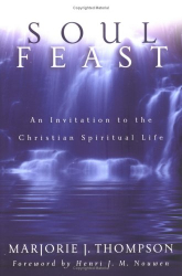 Marjorie J. Thompson: Soul Feast: An Invitation To The Christian Spiritual Life
