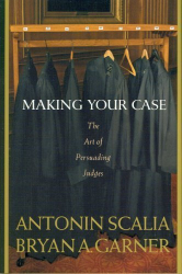 Antonin Scalia and Bryan A. Garner: Making Your Case