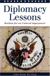 : Diplomacy Lessons: Realism for an Unloved Superpower