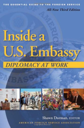 : Inside a U.S. Embassy: Diplomacy at Work, The Essential Guide to the Foreign Service, 3rd Edition