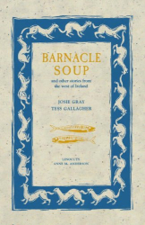 Josie Gray, Tess Gallagher: Barnacle Soup: And Other Stories from the West of Ireland