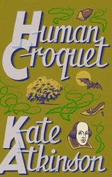 Kate Atkinson: Human Croquet