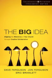 Dave Ferguson, Jon Ferguson & Eric Bramlett: The Big Idea: Aligning the Ministries of Your Church through Creative Collaboration