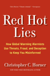 Christopher Horner: Red Hot Lies: How Global Warming Alarmists Use Threats, Fraud, and Deception to Keep You Misinformed