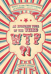 Peter T. Leeson: WTF?! An Economic Tour of the Weird