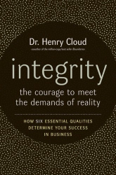 Henry Cloud: Integrity: The Courage to Meet the Demands of Reality