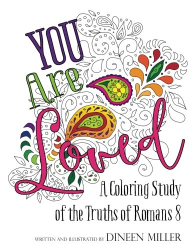 Dineen Miller: You Are Loved!: A Coloring Study of the Truths of Romans 8