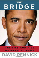 David Remnick: The Bridge: The Life and Rise of Barack Obama