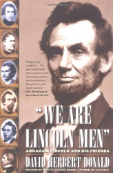 David Herbert Donald: We Are Lincoln Men: Abraham Lincoln and His Friends
