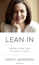Sheryl Sandberg: Lean In: Women, Work, and the Will to Lead