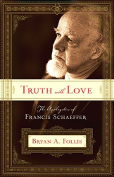 Bryan A. Follis: Truth with Love: The Apologetics of Francis Schaeffer