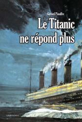 Gérard Piouffre: Le Titanic ne répond plus