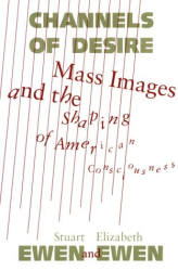 Stuart Ewen: Channels of Desire: Mass Images and the Shaping of American Consciousness