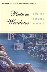 Rosalyn Fraad Baxandall: Picture Windows: How the Suburbs Happened