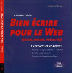 Sébastien Bailly: Bien écrire pour le web : Textes, images, publicités, exercices et corrigés