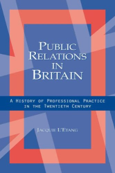 Jacquie L'Etang: Public Relations in Britain: A History of Professional Practice in the Twentieth Century