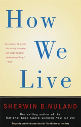Sherwin B. Nuland: How We Live