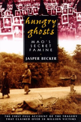 Jasper Becker: Hungry Ghosts: Mao's Secret Famine