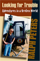 Ralph Peters: Looking For Trouble: Adventures in a Broken World