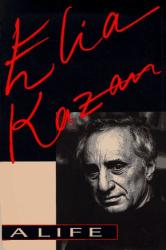 Elia Kazan: Elia Kazan: A Life