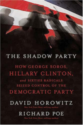 David Horowitz, Richard Poe: The Shadow Party: How George Soros, Hillary Clinton, and Sixties Radicals Seized Control of the Democratic Party